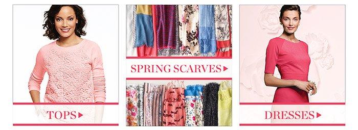 Tops. Spring Scarves. Dresses.
