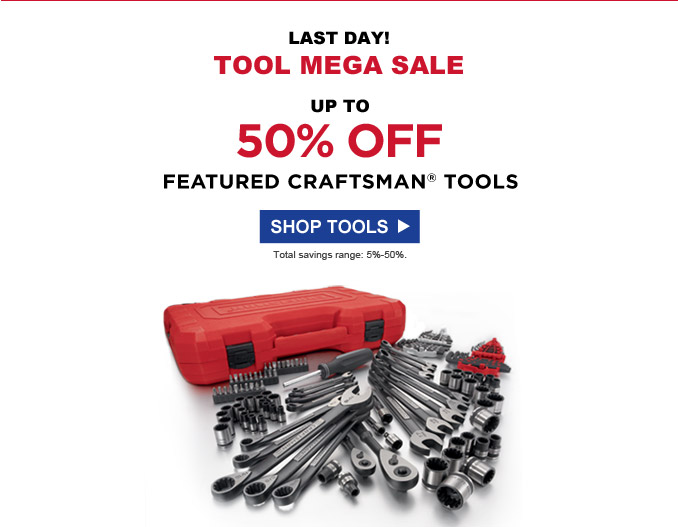 Last Day! Tool Mega Sale | Up to 50% off featured Craftsman® tools | Total savings range: 5% - 50%. | Shop Tools