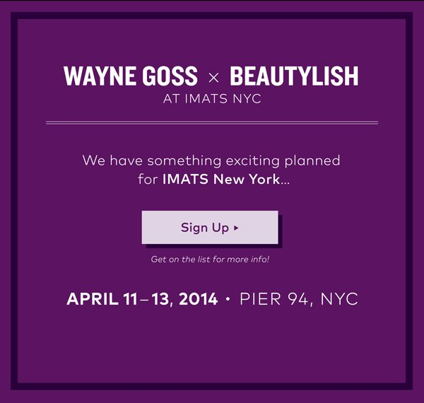 Wayne Goss x Beautylish at IMATS NYC! We have something exciting planned for IMATS New York...