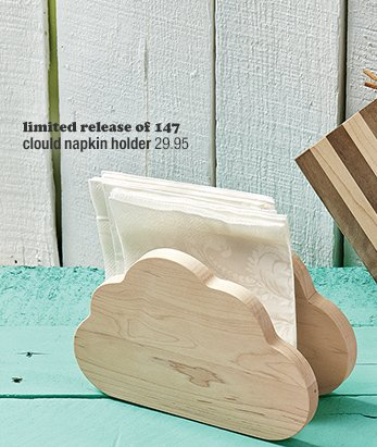 limited release of 147 cloud napkin holder  29.95