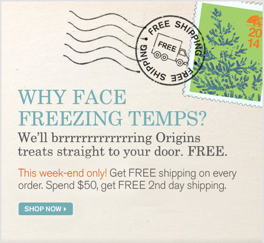 WHY FACE FREEZING TEMPS We will brrrrrring Origins treats straight to your door FREE 3 days only Get FREE shipping on every order Spend 50 dollars get FREE 2nd day shipping SHOP NOW