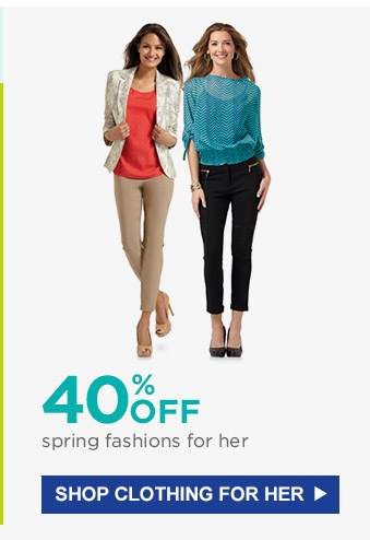 40% OFF spring fashions for her | SHOP CLOTHING FOR HER