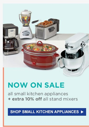NOW ON SALE | all small kitchen appliances + extra 10% off all stand mixers | SHOP SMALL KITCHEN APPLIANCES