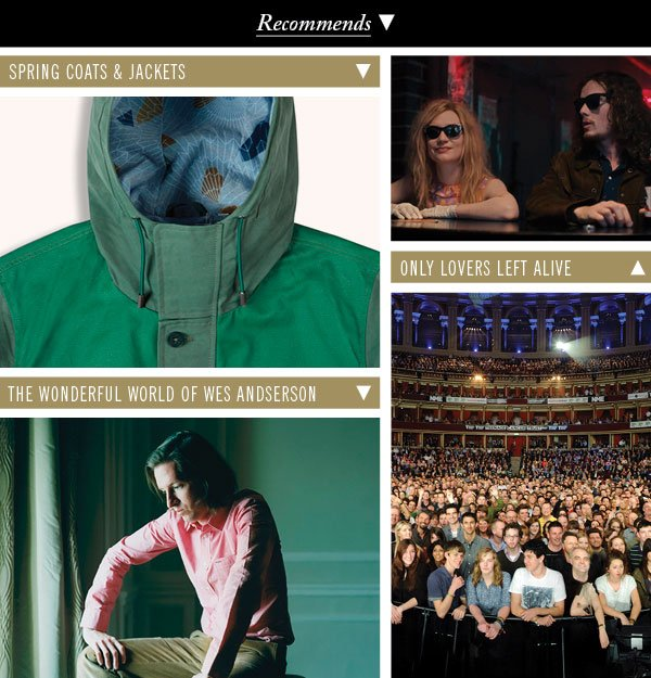 Spring Coats & Jackets | Only Lovers Left Alive | The Wonderful World of Wes Anderson | Win Tickets to the Teenage Cancer Gigs