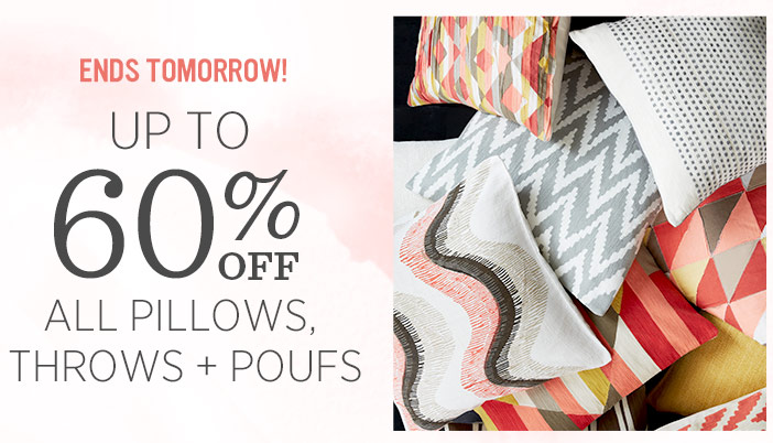 Ends tomorrow! Up to 60% off all pillows, throws + poufs