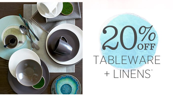 20% off tableware + linens*