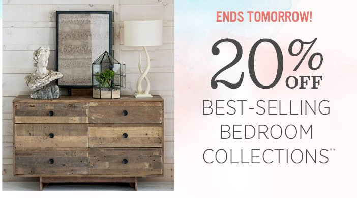 Ends Tomorrow! 20% off best-selling bedroom collections**