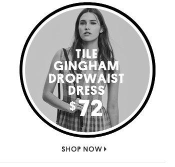TILE GINGHAM DROPWAIST DRESS $76 -SHOP NOW