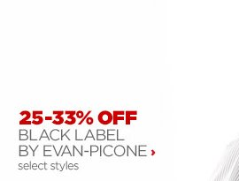 25 – 33% OFF BLACK LABEL BY EVAN – PICONE › select styles