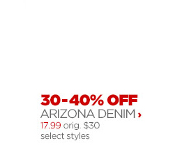30 – 40% OFF ARIZONA DENIM › $17.99 orig. $30 select styles