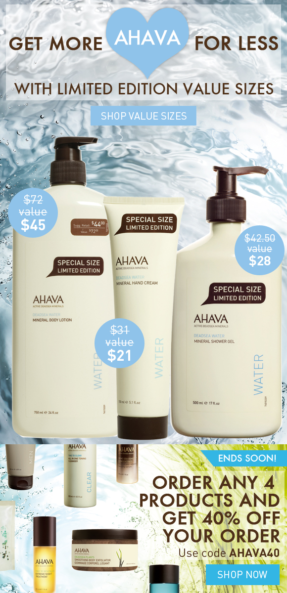 Get more AHAVA for less with Limited Edition Value Sizes. Triple Mineral Body 50% More Minreal Hand Cream Double Mineral Shower Gel Shop Value Sizes Order ANY 4 products and get 40% off your order!* ENDS SOON! Use code AHAVA40 Shop Now