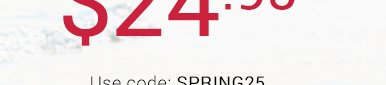 Use code SPRING25