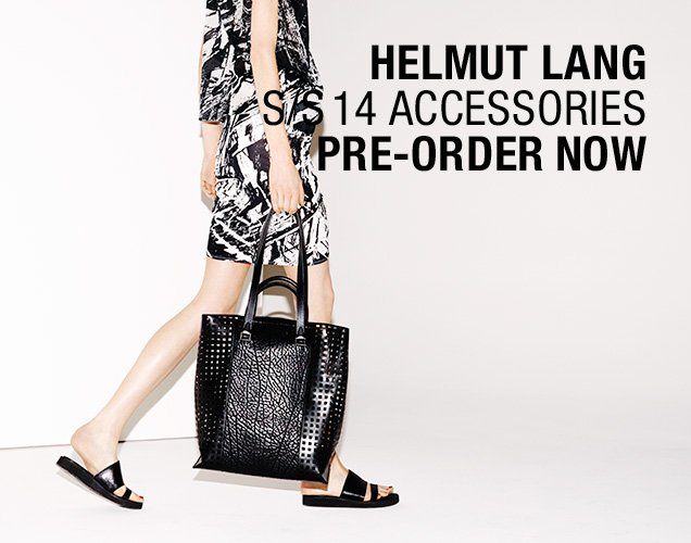 HELMUT LANG - S/S 14 ACCESSORIES - PRE-ORDER NOW