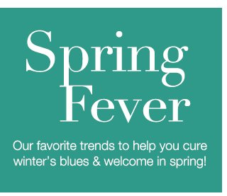 Our Favorite Spring Trends!