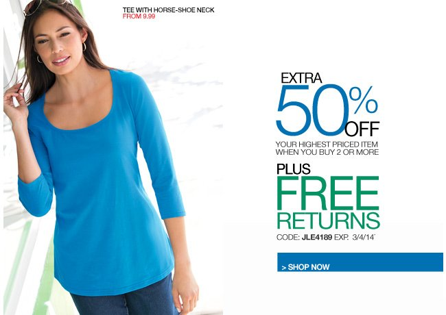extra 50 percent off your highest priced item when you buy 2 or more plus free returns - code: JLE4189 expires: 3/4/14 - shop now
