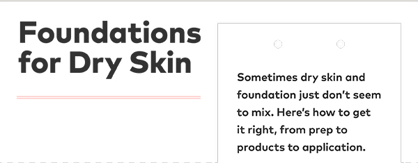 Sometimes dry skin and foundation just don't seem to mix. Here's how to get it right, from prep to products to application.