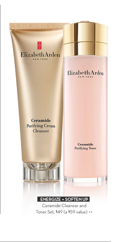 ENERGIZE + SOFTEN UP. Ceramide Cleanser and Toner Set, $49 (a $59 value).