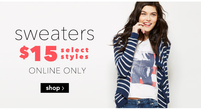 SWEATERS $15 select styles ONLINE ONLY