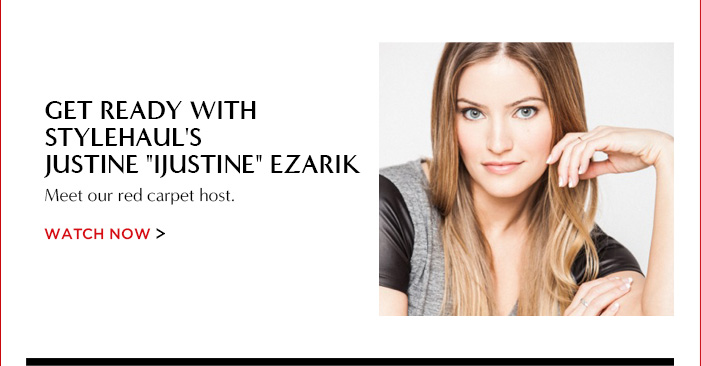 "GET READY WITH STYLEHAUL'S JUSTINE ""IJUSTINE"" EZARIK   Meet our red carpet host.   WATCH NOW"