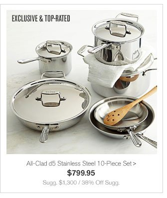 EXCLUSIVE & TOP-RATED - All-Clad d5 Stainless Steel 10-Piece Set - $799.95 - Sugg. $1,300 / 38% Off Sugg.