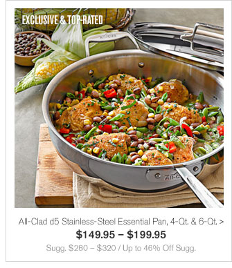 EXCLUSIVE & TOP-RATED - All-Clad d5 Stainless-Steel Essential Pan, 4-Qt. & 6-Qt. - $149.95 – $199.95 - Sugg. $280 – $320 / Up to 46% Off Sugg.