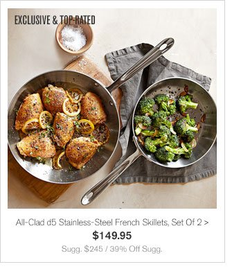 EXCLUSIVE & TOP-RATED - All-Clad d5 Stainless-Steel French Skillets, Set Of 2 - $149.95 - Sugg. $245 / 39% Off Sugg.