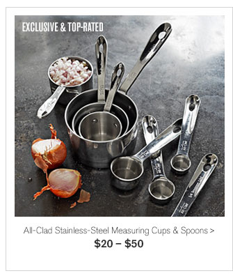 EXCLUSIVE & TOP-RATED - All-Clad Stainless-Steel Measuring Cups & Spoons - $20 – $50