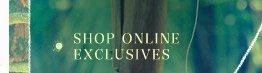 Shop online exclusives.