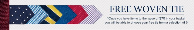 FREE WOVEN TIE - *Once you have items to the value of $75 in your basket you will be able to choose your free tie from a selection of 6