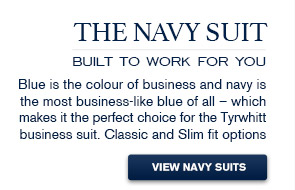 THE NAVY SUIT Built to work for you Blue is the colour of business and navy is the most business-like blue of all – which makes it the perfect choice for the Tyrwhitt business suit. Classic and Slim fit options are on offer. VIEW NAVY SUITS