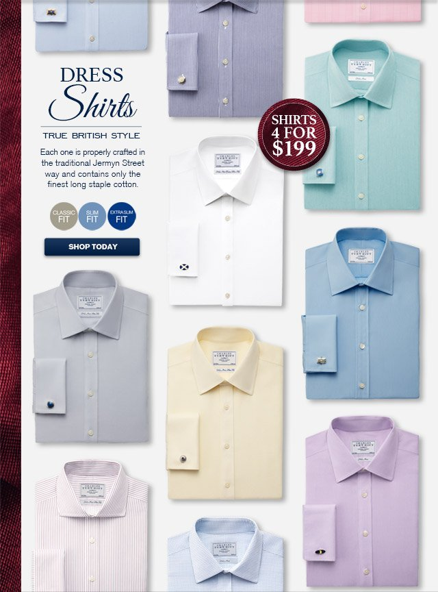 DRESS SHIRTS True British Style Each one is properly crafted in the traditional Jermyn Street way and contains only the finest long staple cotton. Classic Fit - Slim Fit - Extra Slim Fit SHOP TODAY Shirts 4 for $199