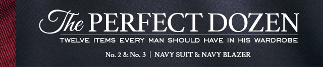 THE PERFECT DOZEN Twelve items every man should have in his wardrobe No. 2 & No. 3 - Navy Suit & Navy Blazer