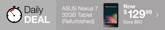 Daily  Deal. ASUS Nexus 7 32GB Tablet (Refurbished). Now $129.99. Save $60.