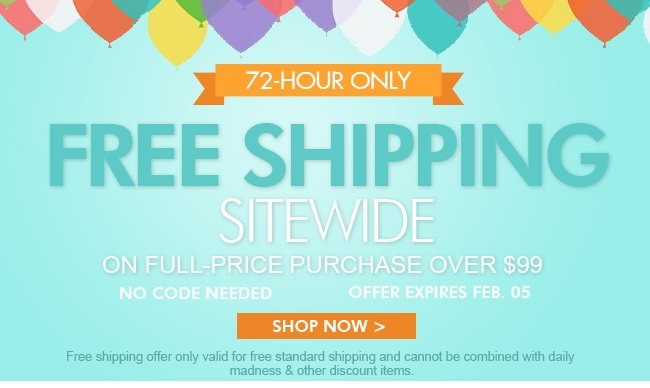72-Hour Only Free shipping sitewide on full-price pruchase over $99 Shop now>