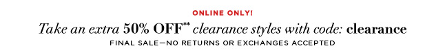 Take an additional 50% OFF clearance styles**