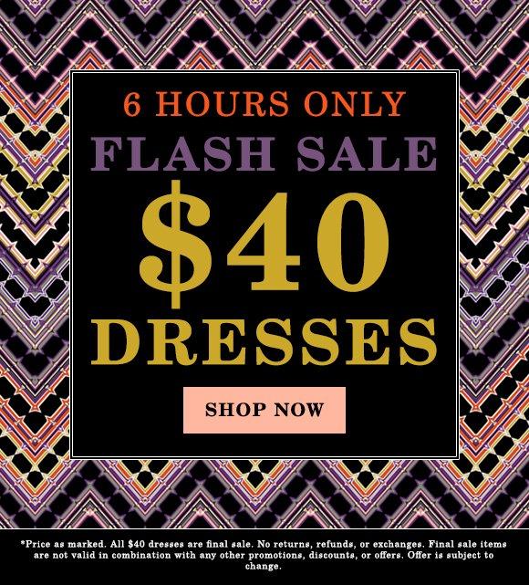 72 HOUR FLASH SALE: $40 DRESSES!