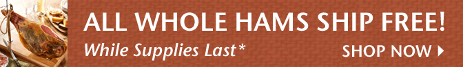 All Whole Hams Ship Free! While Supplies Last - Shop Now