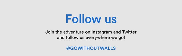 Follow Us joim the adventure on Instagram and Twitter and follow us everywhere we go! @GOWITHOUTWALLS