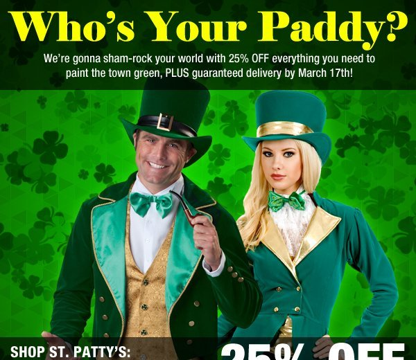 Who's Your Paddy? We're gonna sham-rock your world with 20% OFF everything you need to paint the town green, PLUS guaranteed delivery by March 17th!