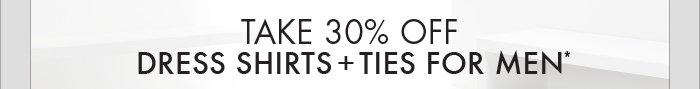 TAKE 30% OFF DRESS SHIRTS + TIES FOR MEN*