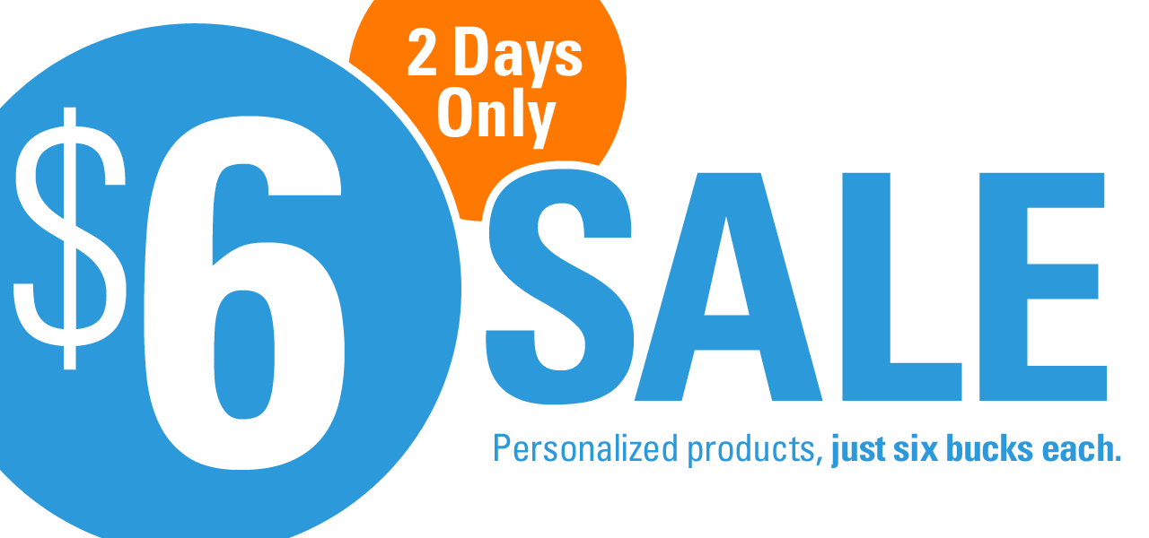 $6 SALE 2 Days Only Personalized products, just six bucks each.