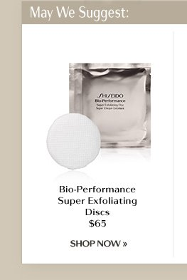 May We Suggest: | Bio-Perfomance Super Exfoliating Discs | 65 | SHOP NOW