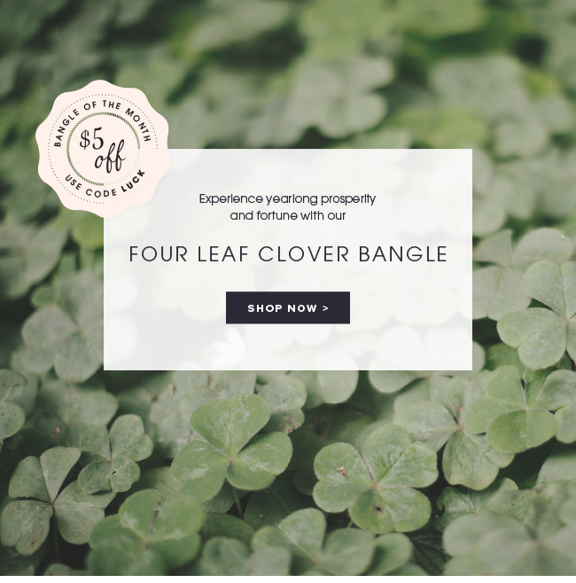 Bangle of the month. Experience yearlong prosperity with our fourleaf clover bangle. Take $5 off with code LUCK. Shop now.