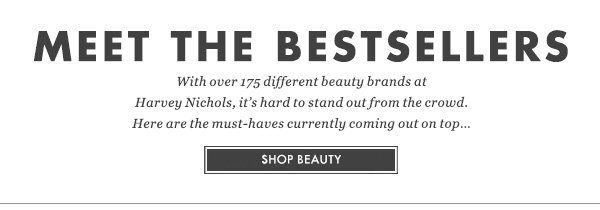 MEET THE BESTSELLERS - With over 175 different beauty brands at Harvey Nichols, it's hard to stand out from the crowd. Here are the must-haves currently coming out on top... SHOP BEAUTY