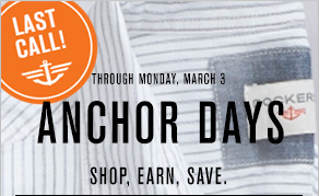 Last Call Through monday, march 3 Anchor days Shop, Earn, Save.