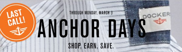 Last call! Through Monday, March 3.. Anchor Days - Shop, Earn, Save.