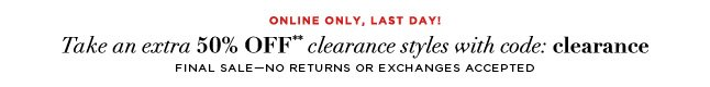 Take an extra 50% OFF** clearance styles with code: clearance
