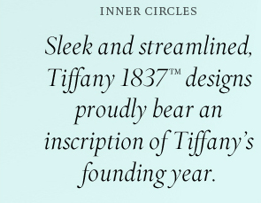 Inner Circles Sleek and streamlined, Tiffany 1837™ designs proudly bear an inscription of  Tiffany's founding year.