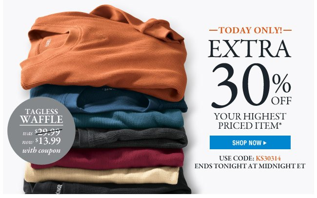 today only! online exclusive - extra 30 percent off your highest priced item* enter code: KS30314 offer ends: tonight, 3/3 at 11:59 pm ET - shop now
