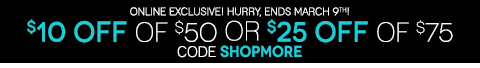 LIMITED TIME OFFER! $10 OFF $50 OR $15 OFF $75